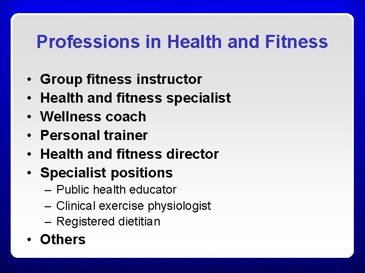 Professions in Health and Fitness • • • Group fitness instructor Health and fitness