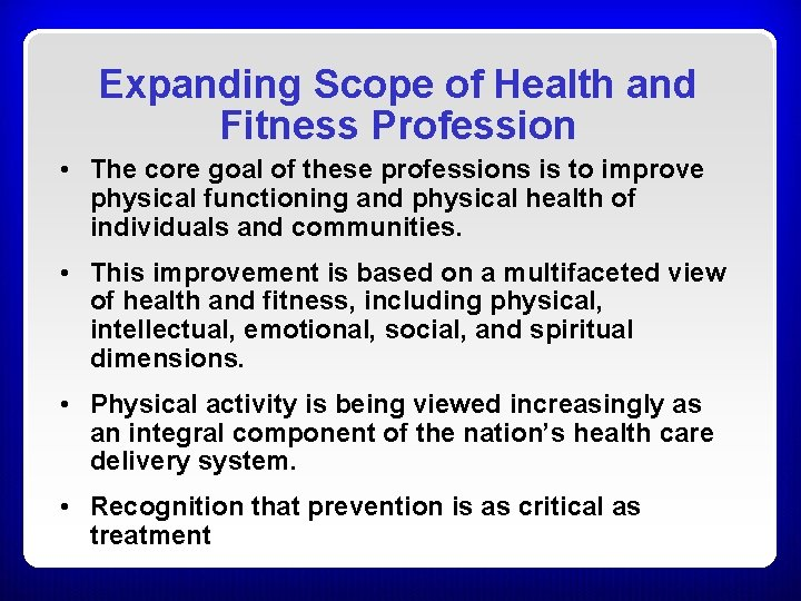 Expanding Scope of Health and Fitness Profession • The core goal of these professions