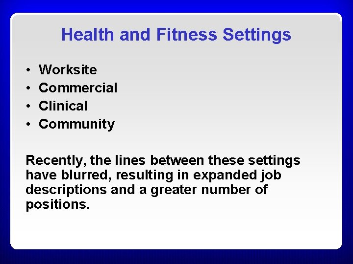 Health and Fitness Settings • • Worksite Commercial Clinical Community Recently, the lines between