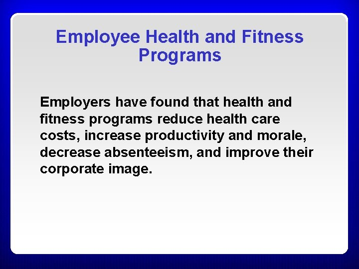 Employee Health and Fitness Programs Employers have found that health and fitness programs reduce