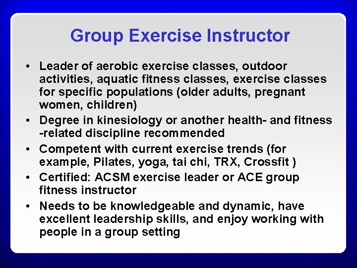 Group Exercise Instructor • Leader of aerobic exercise classes, outdoor activities, aquatic fitness classes,