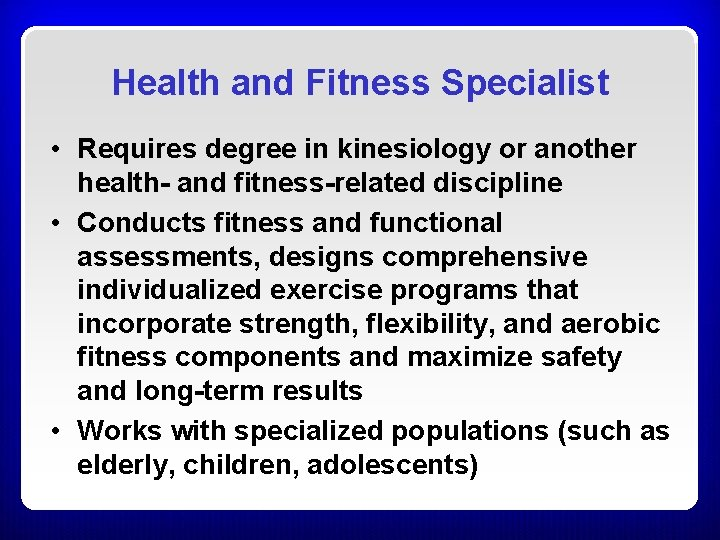 Health and Fitness Specialist • Requires degree in kinesiology or another health- and fitness-related