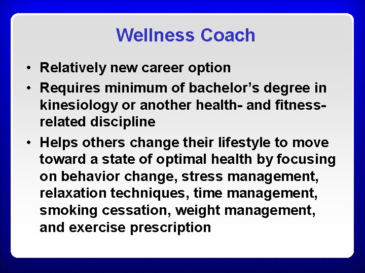 Wellness Coach • Relatively new career option • Requires minimum of bachelor's degree in