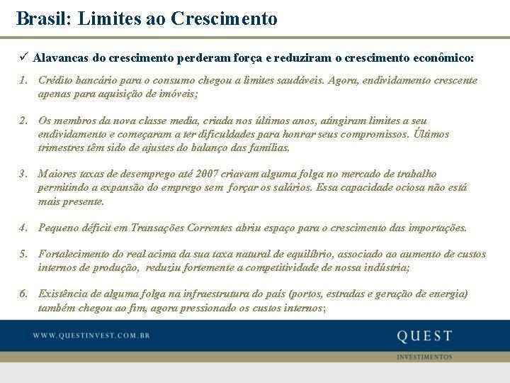 Brasil: Limites ao Crescimento ü Alavancas do crescimento perderam força e reduziram o crescimento