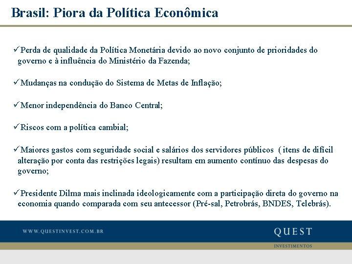 Brasil: Piora da Política Econômica üPerda de qualidade da Política Monetária devido ao novo