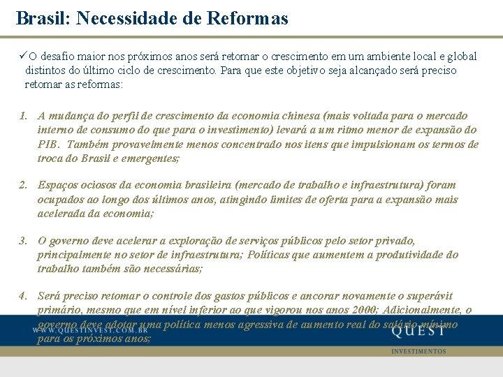 Brasil: Necessidade de Reformas üO desafio maior nos próximos anos será retomar o crescimento
