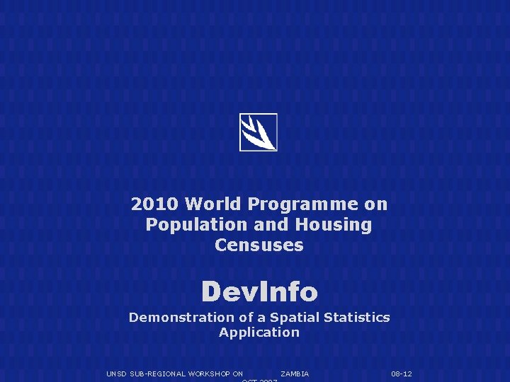 2010 World Programme on Population and Housing Censuses Dev. Info Demonstration of a Spatial