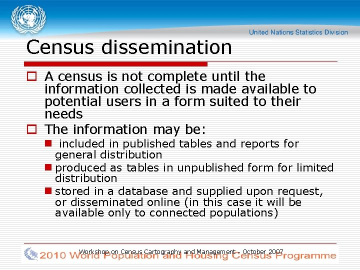 Census dissemination o A census is not complete until the information collected is made