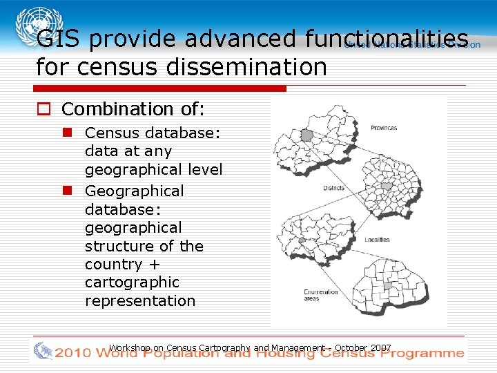 GIS provide advanced functionalities for census dissemination o Combination of: n Census database: data