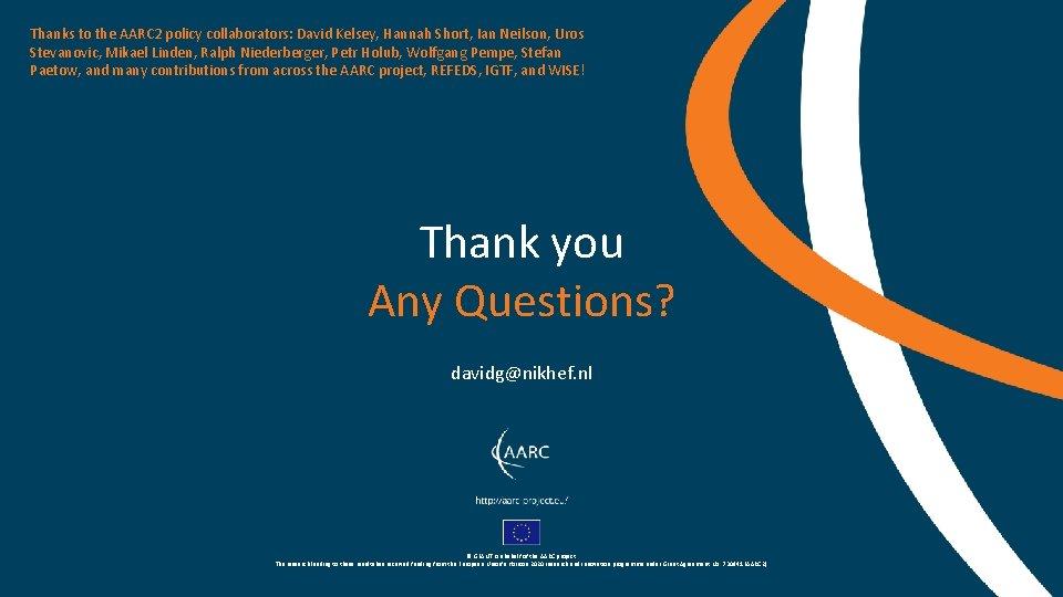 Thanks to the AARC 2 policy collaborators: David Kelsey, Hannah Short, Ian Neilson, Uros