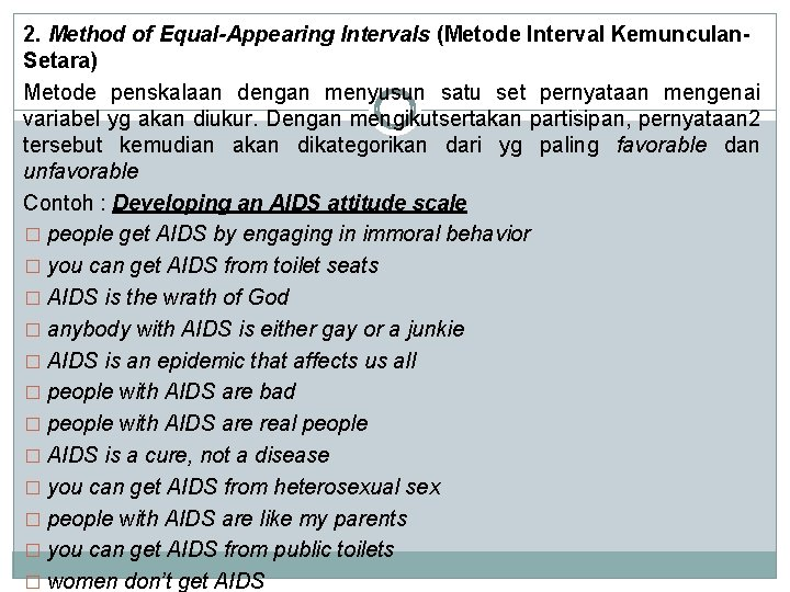 2. Method of Equal-Appearing Intervals (Metode Interval Kemunculan. Setara) Metode penskalaan dengan menyusun satu