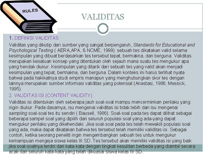 VALIDITAS 1. DEFINISI VALIDITAS Validitas yang dikutip dari sumber yang sangat berpengaruh, Standards for