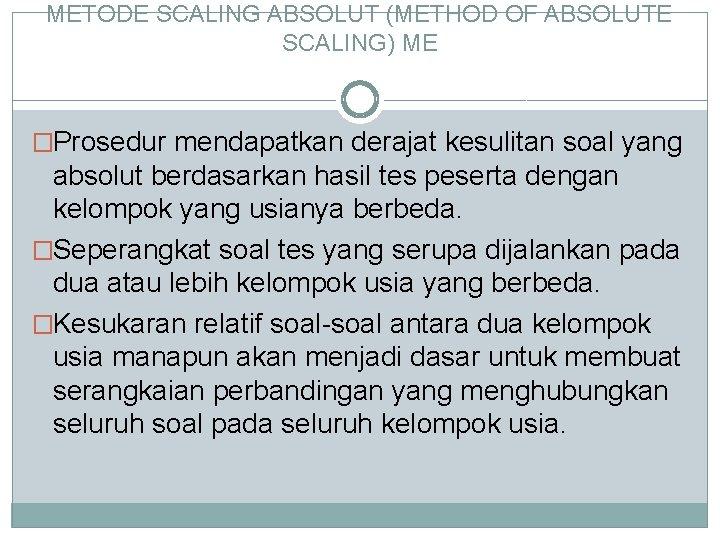 METODE SCALING ABSOLUT (METHOD OF ABSOLUTE SCALING) ME �Prosedur mendapatkan derajat kesulitan soal yang