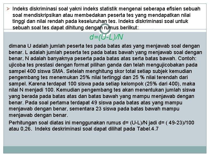 Ø Indeks diskriminasi soal yakni indeks statistik mengenai seberapa efisien sebuah soal mendiskripsikan atau