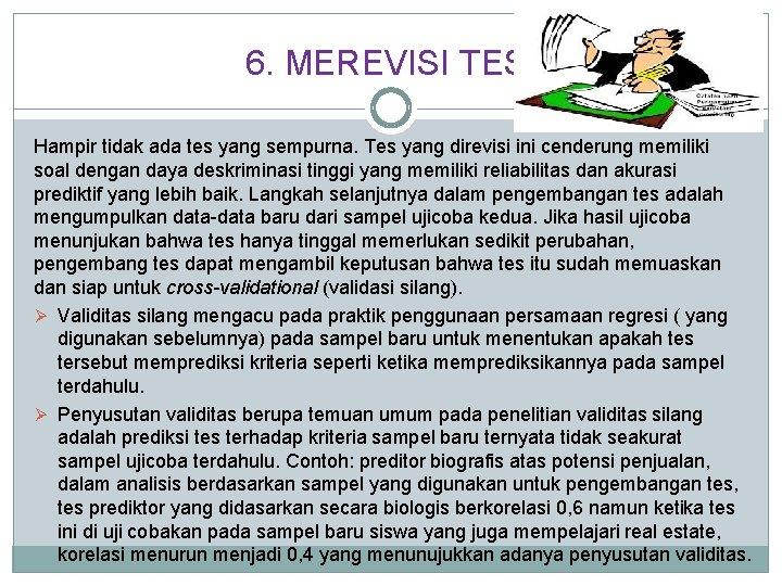 6. MEREVISI TES Hampir tidak ada tes yang sempurna. Tes yang direvisi ini cenderung