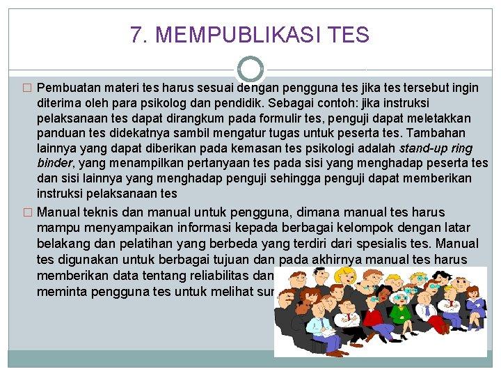 7. MEMPUBLIKASI TES � Pembuatan materi tes harus sesuai dengan pengguna tes jika tes