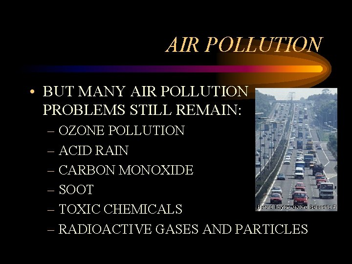 AIR POLLUTION • BUT MANY AIR POLLUTION PROBLEMS STILL REMAIN: – OZONE POLLUTION –