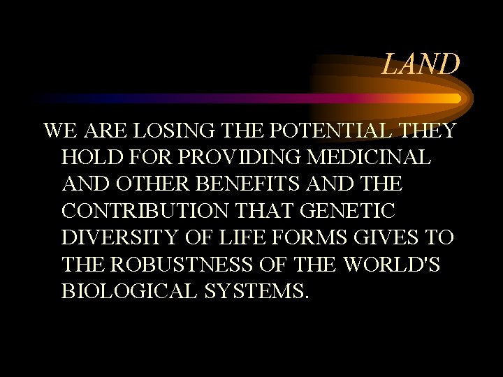 LAND WE ARE LOSING THE POTENTIAL THEY HOLD FOR PROVIDING MEDICINAL AND OTHER BENEFITS