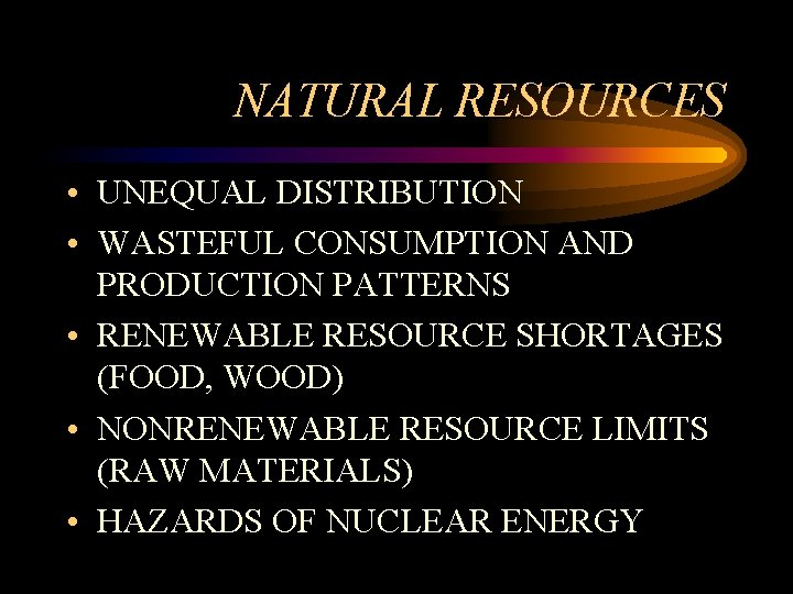 NATURAL RESOURCES • UNEQUAL DISTRIBUTION • WASTEFUL CONSUMPTION AND PRODUCTION PATTERNS • RENEWABLE RESOURCE