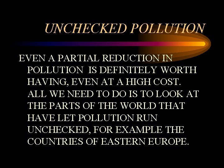 UNCHECKED POLLUTION EVEN A PARTIAL REDUCTION IN POLLUTION IS DEFINITELY WORTH HAVING, EVEN AT