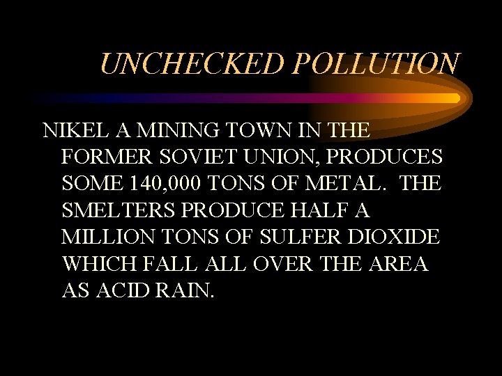 UNCHECKED POLLUTION NIKEL A MINING TOWN IN THE FORMER SOVIET UNION, PRODUCES SOME 140,