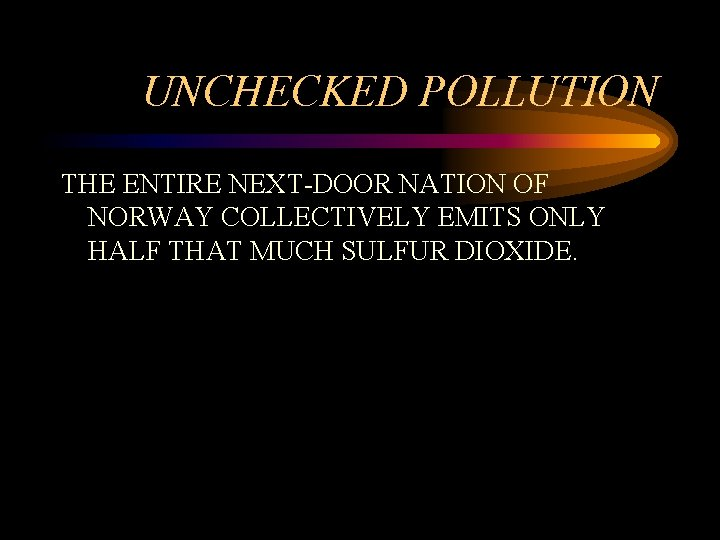 UNCHECKED POLLUTION THE ENTIRE NEXT-DOOR NATION OF NORWAY COLLECTIVELY EMITS ONLY HALF THAT MUCH