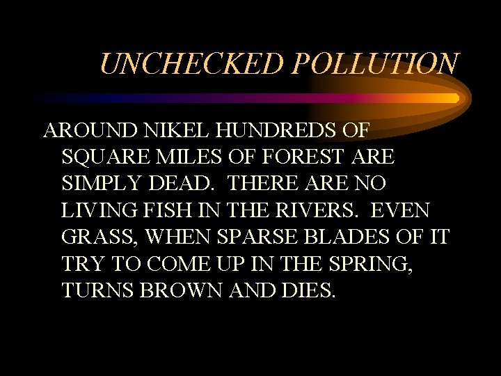 UNCHECKED POLLUTION AROUND NIKEL HUNDREDS OF SQUARE MILES OF FOREST ARE SIMPLY DEAD. THERE