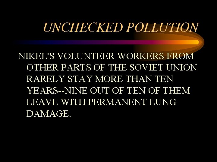 UNCHECKED POLLUTION NIKEL'S VOLUNTEER WORKERS FROM OTHER PARTS OF THE SOVIET UNION RARELY STAY