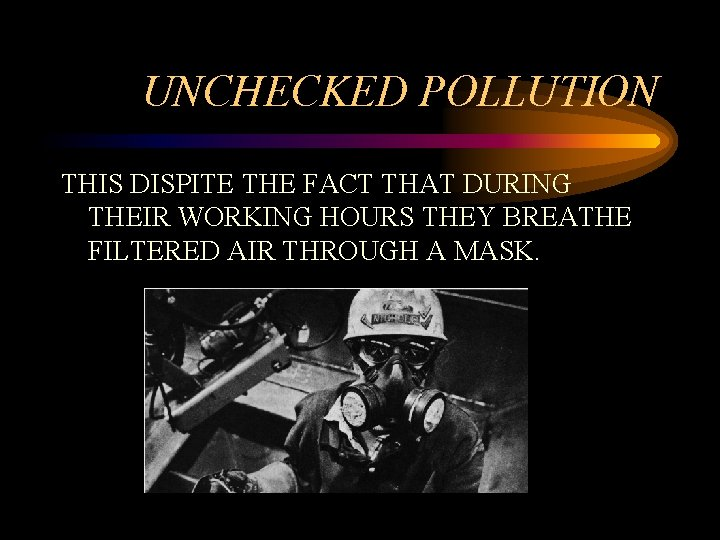 UNCHECKED POLLUTION THIS DISPITE THE FACT THAT DURING THEIR WORKING HOURS THEY BREATHE FILTERED