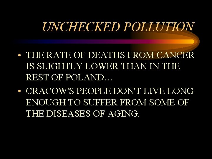 UNCHECKED POLLUTION • THE RATE OF DEATHS FROM CANCER IS SLIGHTLY LOWER THAN IN