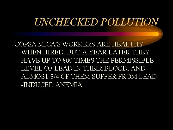 UNCHECKED POLLUTION COPSA MICA'S WORKERS ARE HEALTHY WHEN HIRED, BUT A YEAR LATER THEY