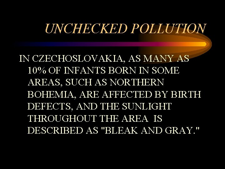 UNCHECKED POLLUTION IN CZECHOSLOVAKIA, AS MANY AS 10% OF INFANTS BORN IN SOME AREAS,