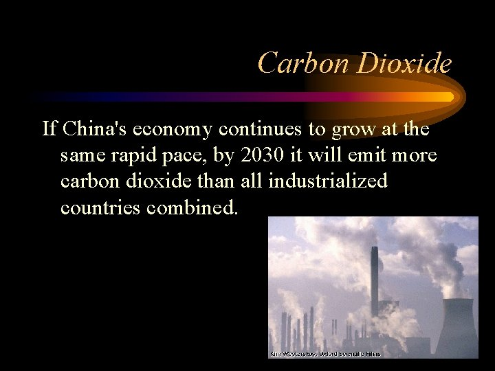 Carbon Dioxide If China's economy continues to grow at the same rapid pace, by