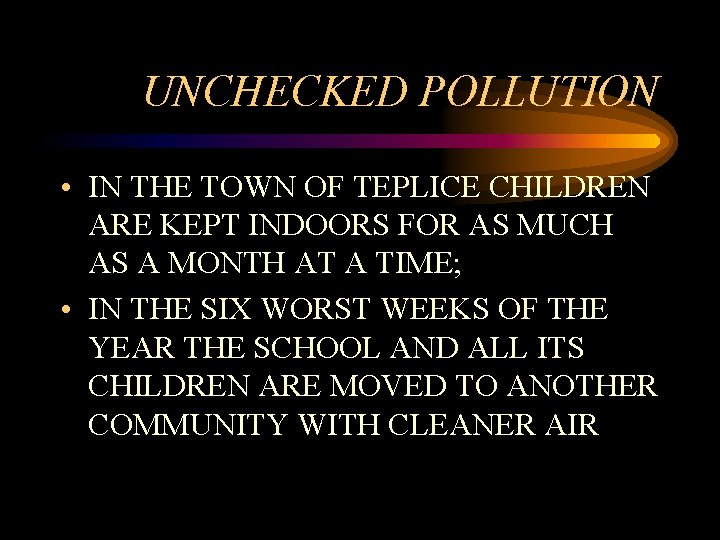 UNCHECKED POLLUTION • IN THE TOWN OF TEPLICE CHILDREN ARE KEPT INDOORS FOR AS