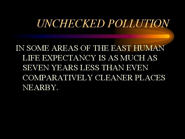 UNCHECKED POLLUTION IN SOME AREAS OF THE EAST HUMAN LIFE EXPECTANCY IS AS MUCH