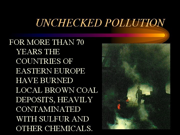 UNCHECKED POLLUTION FOR MORE THAN 70 YEARS THE COUNTRIES OF EASTERN EUROPE HAVE BURNED