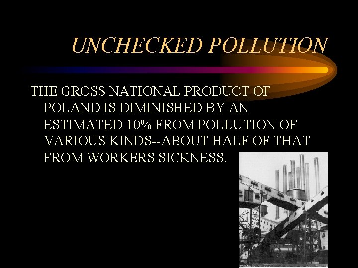 UNCHECKED POLLUTION THE GROSS NATIONAL PRODUCT OF POLAND IS DIMINISHED BY AN ESTIMATED 10%