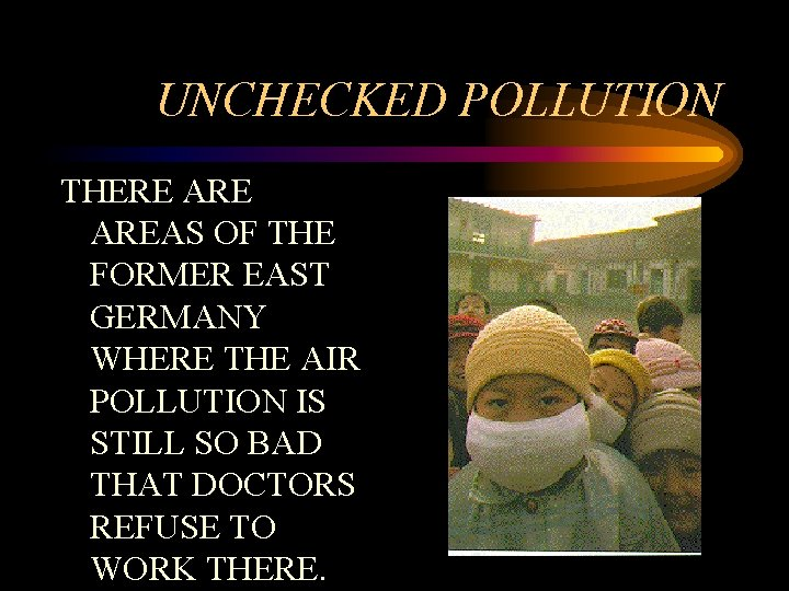 UNCHECKED POLLUTION THERE AREAS OF THE FORMER EAST GERMANY WHERE THE AIR POLLUTION IS