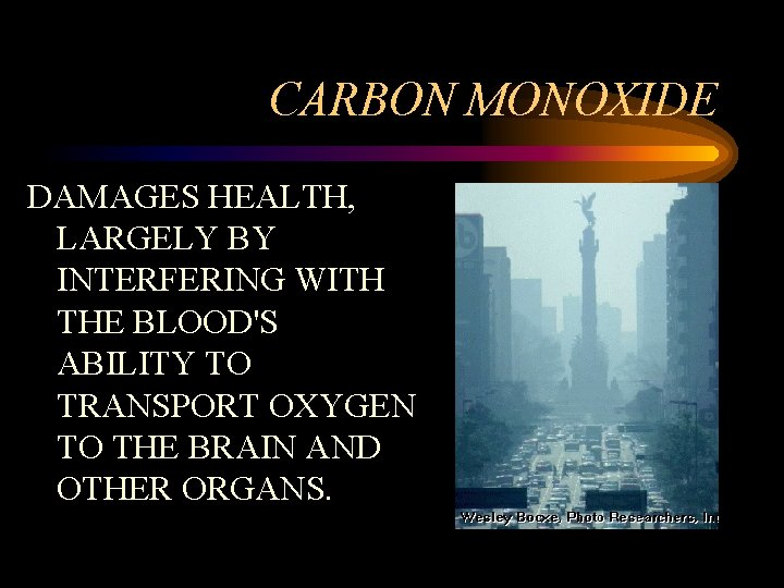 CARBON MONOXIDE DAMAGES HEALTH, LARGELY BY INTERFERING WITH THE BLOOD'S ABILITY TO TRANSPORT OXYGEN