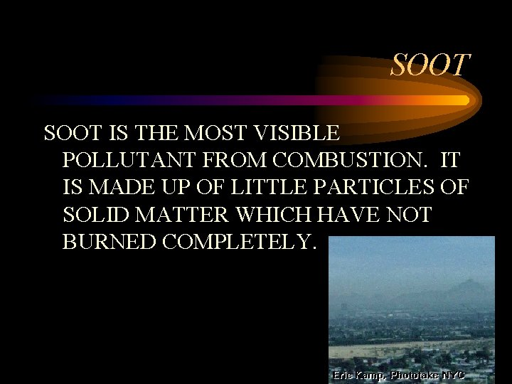 SOOT IS THE MOST VISIBLE POLLUTANT FROM COMBUSTION. IT IS MADE UP OF LITTLE
