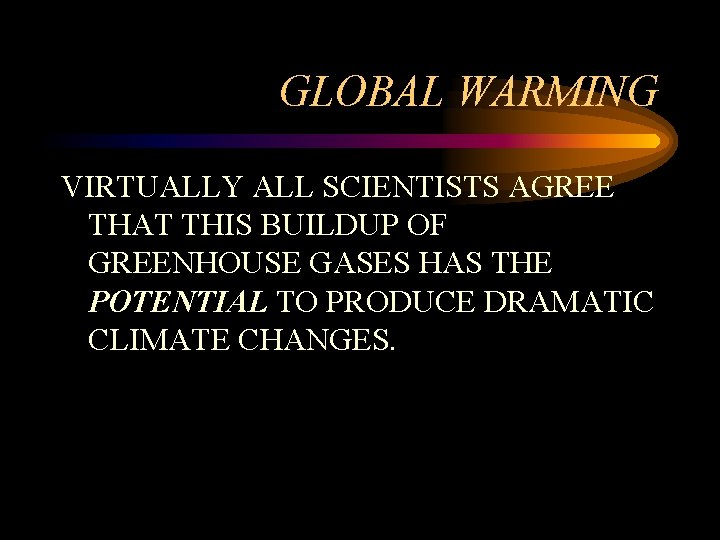 GLOBAL WARMING VIRTUALLY ALL SCIENTISTS AGREE THAT THIS BUILDUP OF GREENHOUSE GASES HAS THE