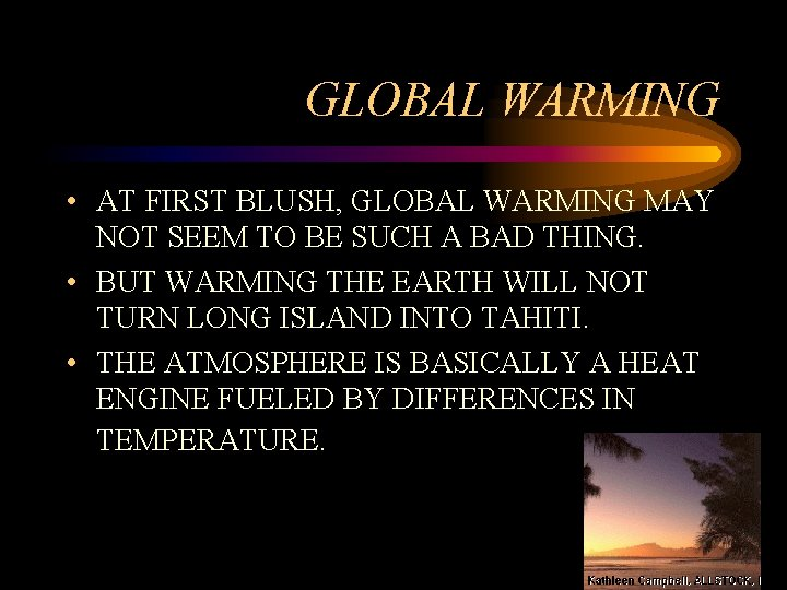 GLOBAL WARMING • AT FIRST BLUSH, GLOBAL WARMING MAY NOT SEEM TO BE SUCH