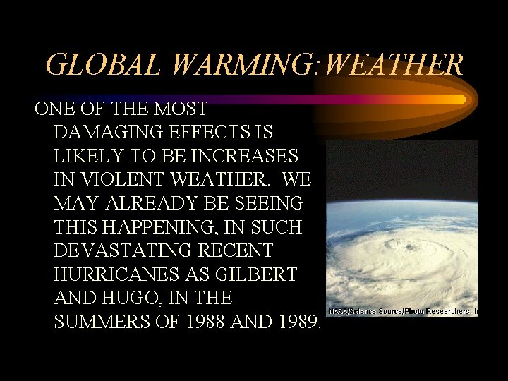 GLOBAL WARMING: WEATHER ONE OF THE MOST DAMAGING EFFECTS IS LIKELY TO BE INCREASES