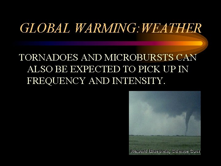 GLOBAL WARMING: WEATHER TORNADOES AND MICROBURSTS CAN ALSO BE EXPECTED TO PICK UP IN