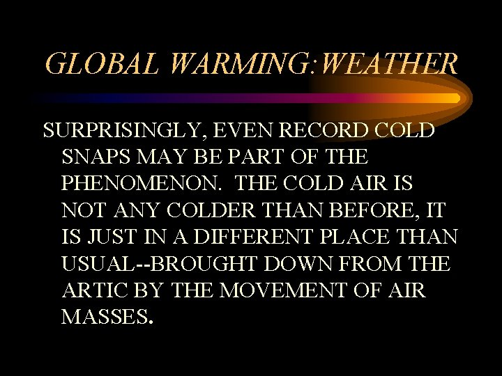GLOBAL WARMING: WEATHER SURPRISINGLY, EVEN RECORD COLD SNAPS MAY BE PART OF THE PHENOMENON.