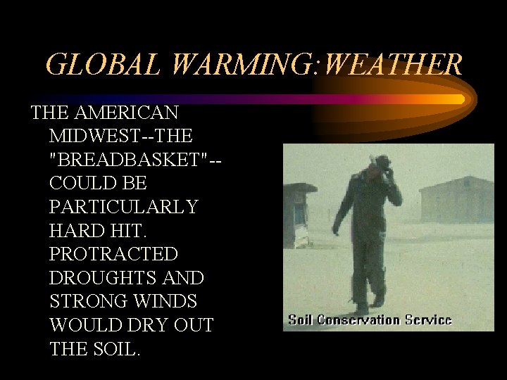 """GLOBAL WARMING: WEATHER THE AMERICAN MIDWEST--THE """"BREADBASKET""""-COULD BE PARTICULARLY HARD HIT. PROTRACTED DROUGHTS AND"""