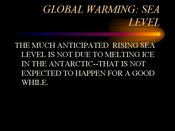 GLOBAL WARMING: SEA LEVEL THE MUCH ANTICIPATED RISING SEA LEVEL IS NOT DUE TO