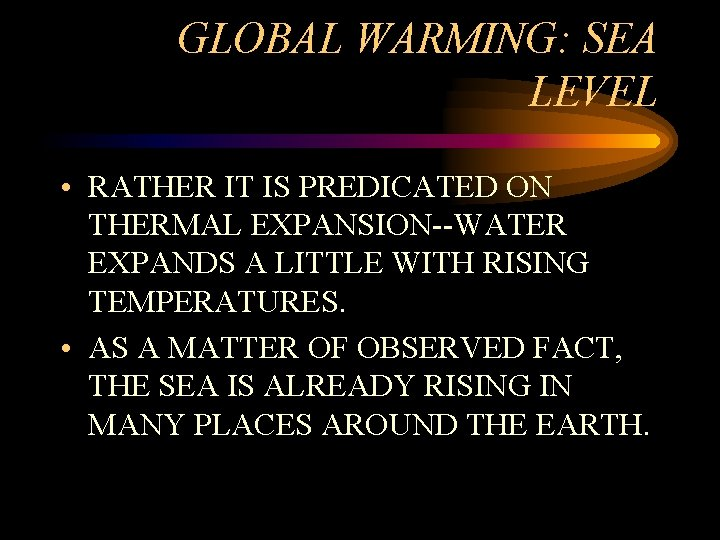 GLOBAL WARMING: SEA LEVEL • RATHER IT IS PREDICATED ON THERMAL EXPANSION--WATER EXPANDS A