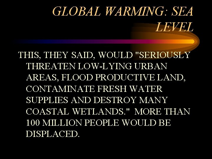 """GLOBAL WARMING: SEA LEVEL THIS, THEY SAID, WOULD """"SERIOUSLY THREATEN LOW-LYING URBAN AREAS, FLOOD"""