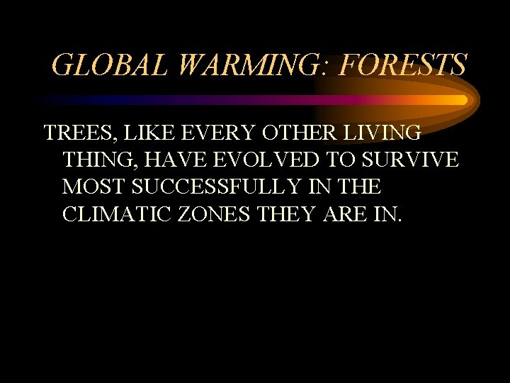 GLOBAL WARMING: FORESTS TREES, LIKE EVERY OTHER LIVING THING, HAVE EVOLVED TO SURVIVE MOST